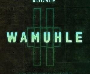 Boohle – Wamuhle Ft. Njelic, Ntokzin & De Mthuda