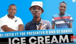 DJ Eater – Ice Cream Ft. The Presenter R & DJ Daniel