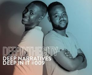 Deep Narratives – Deep In It 009 (Deep In The City)