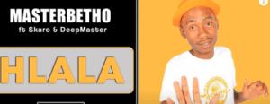 MasterBetho – Hlala Ft. Skaro & DeepMaster