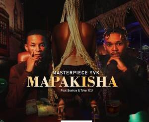 MasterPiece YVK – Mapakisha (feat. Seekay & Tyler ICU)