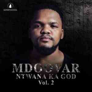 Mdoovar – Ntwana Ka God Vol. 2