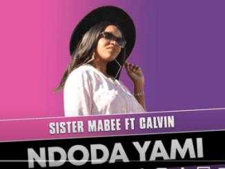 Sister Mabee – Ndoda Yami Ft. Calvin (Original Mix)