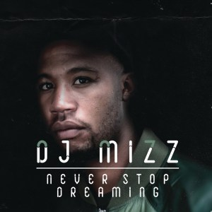 DJ Mizz – Never Stop Dreaming (Album 2016)