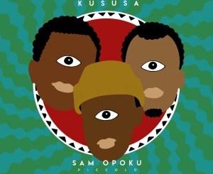 Kususa & Sam Opoku – Piccolo