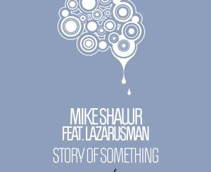 Mike Shawr, Lazaurusman – Story Of Something (Original Mix)