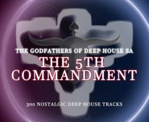 The Godfathers Of Deep House SA – The 5Th Commandment Chapter 1