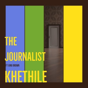 The Journalist – Khethile (feat. Gino Brown)