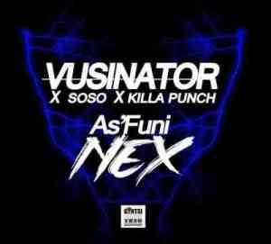 Vusinator, Soso & Killa Punch – As'funi Nex