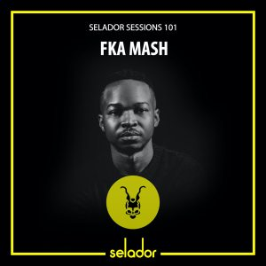 FKA Mash – Selador Sessions 101