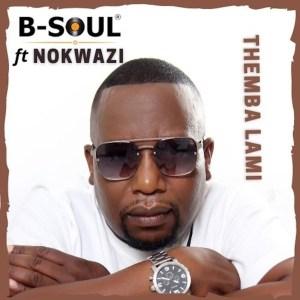 B-Soul – Themba Lami (feat. Nokwazi)