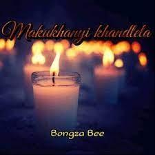 Bongza Bee – Makukhanyi khandlela