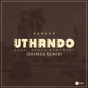 Darque feat. Zakes Bantwini – Uthando (Shimza Remix)