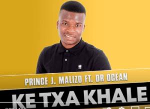 Prince J Malizo – Ke Txa Khale Ft. Dr Ocean (Original Mix)