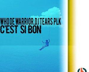 Who De Warrior & DJ Tears PLK – Cest Si Bon (Original Mix)