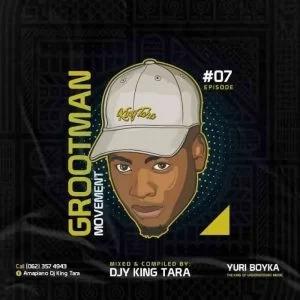DJ King Tara – Grootman Movement Episode 7 (Underground MusiQ)