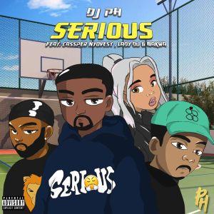 DJ pH – Serious (feat. Cassper Nyovest, Lady Du & Makwa)