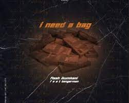 Flash Ikumkani – I Need A Bag ft. Bangerman