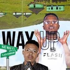 Kae Wax – Way Up ft Flash Ikumkani