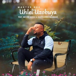 Master Dee – Uhlel'uzobuya (feat. Mr Vee Sholo & Olothando Ndamase)