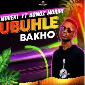 Moreki – Ubuhle Bakho ft Bongz Moriri