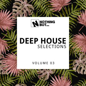 Nothing But… Deep House Selections, Vol. 03