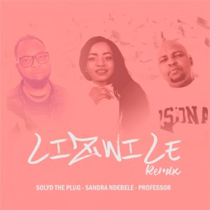 Sandra Ndebele, Professor & Solyd The Plug – Lizwile (Remix)