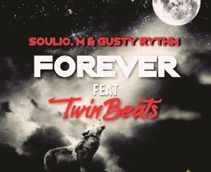 Soulic M, Gusty Rhythm & Twinbeats – Forever (Original Mix)