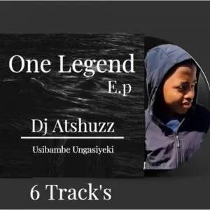 Dj Atshuzz – One Legend EP Vol 1
