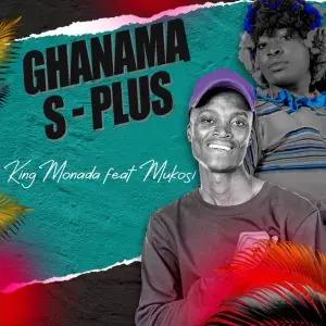 King Monada – Ghanama S-Plus (feat. Mukosi Muimbi)