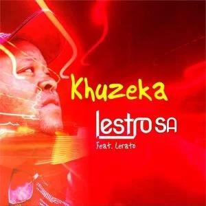 Lestro SA – Khuzeka Piano ft Lerato