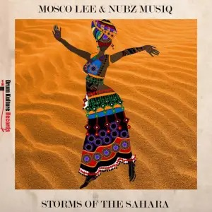 Mosco Lee & Nubz MusiQ – Storms of the Sahara