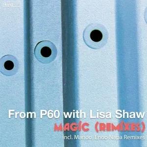 P60 & Lisa Shaw – Magic (Enoo Napa & Manoo Remixes)