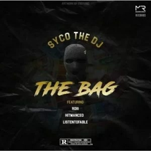 SycoTheDj – The Bag ft Roiii, HitManCEO & ListenToFable