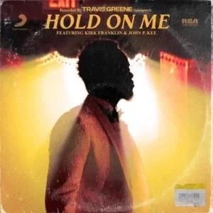 Travis Greene – Hold on Me ft. Kirk Franklin & John P. Kee