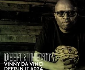 Vinny Da Vinci – Deep In It 024 (Deep In The City)