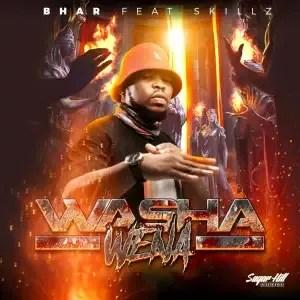 Bhar – Washa Wena (feat. Skillz)
