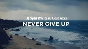 DJ Split – Never Give Up Ft. Cost Azaz