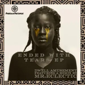 Dwell Amusement – Ended With Tears