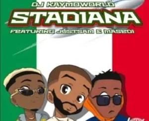 DJ Kaymoworld – Stadiana ft JustSam & Masedi