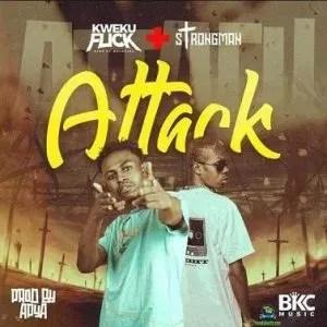 Kweku Flick – Attack ft Strongman