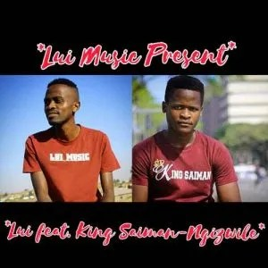 Lui – Ngizwile ft. King Saiman