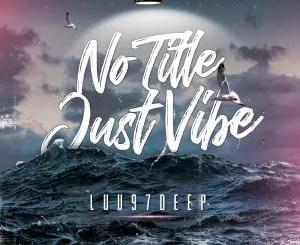 Luu97deep – No Title, Just Vibe