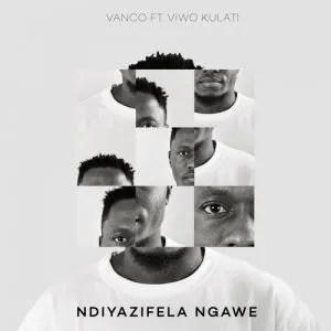 Vanco – Ndiyazifela Ngawe ft. Viwo Kulati