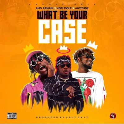 Amg Armani What Be Your Case ft. Kofi Mole & Ahtitude Mp3 Download