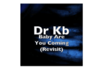 Dr Kb – Baby Are You Coming (Revisit)