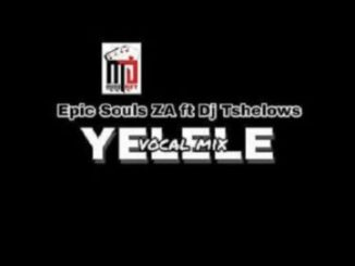 Epic Soul Za Ft. Tshelows Dj Yelele Mp3 Download