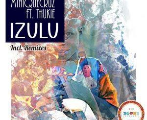 MthiqueCruz Ft. Thukie Izulu Incl. Remixes EP Download
