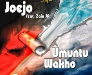 Joejo Umuntu Wakho ft. Zain SA. Mp3 Download