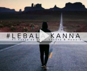 Mhaw Keys Lebala Kanna FT. Kabza DE Small, Sha Sha & Howard Mp3 Download